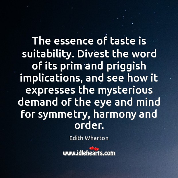 The essence of taste is suitability. Divest the word of its prim Image