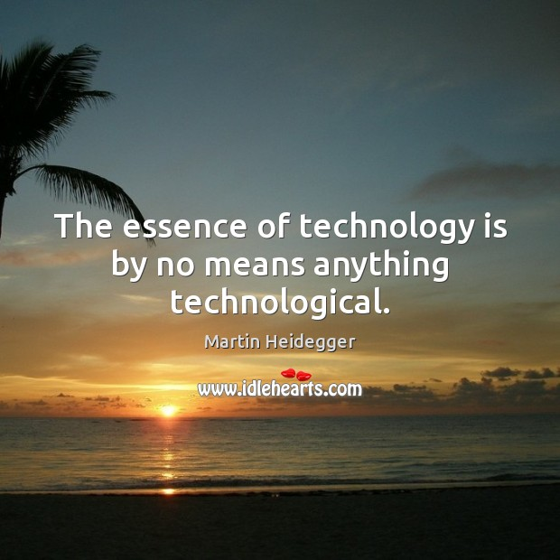 The essence of technology is by no means anything technological. Martin Heidegger Picture Quote