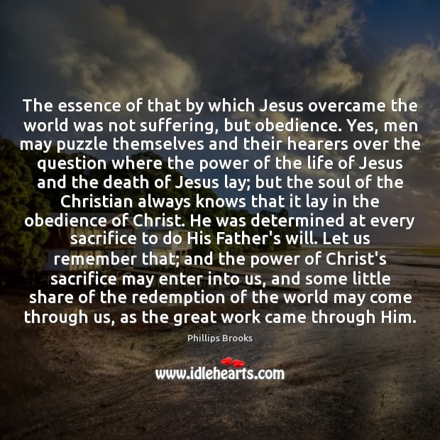 The essence of that by which Jesus overcame the world was not Phillips Brooks Picture Quote