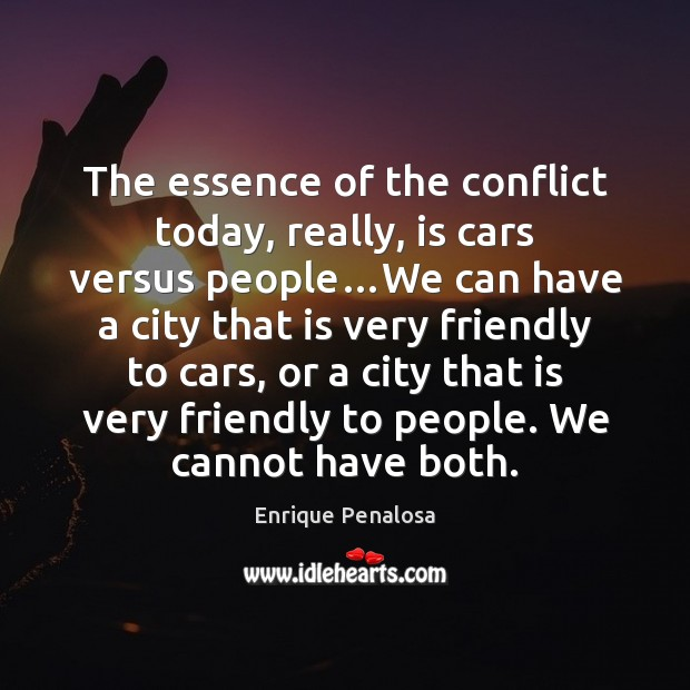 The essence of the conflict today, really, is cars versus people…We Image