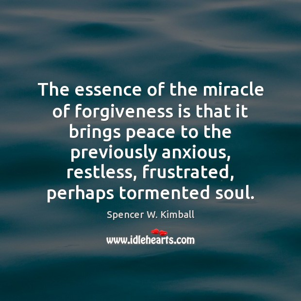The essence of the miracle of forgiveness is that it brings peace Image