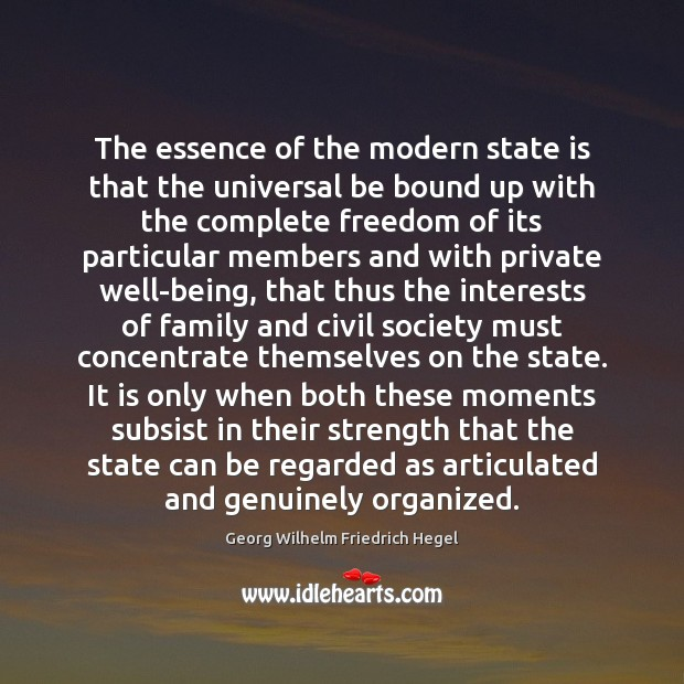 The essence of the modern state is that the universal be bound Georg Wilhelm Friedrich Hegel Picture Quote