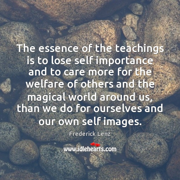 The essence of the teachings is to lose self importance and to Image