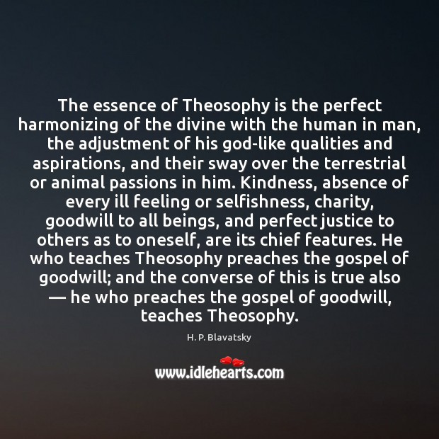 The essence of Theosophy is the perfect harmonizing of the divine with H. P. Blavatsky Picture Quote