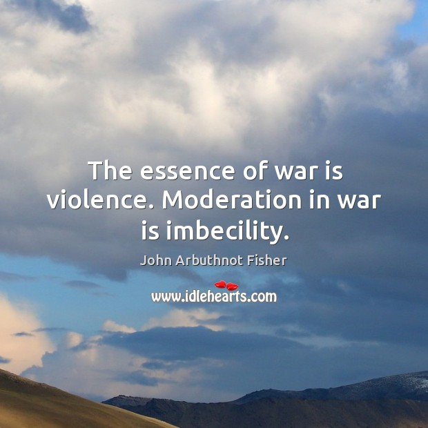 The essence of war is violence. Moderation in war is imbecility. Image