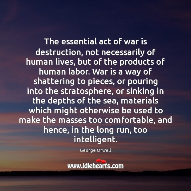 The essential act of war is destruction, not necessarily of human lives, Image