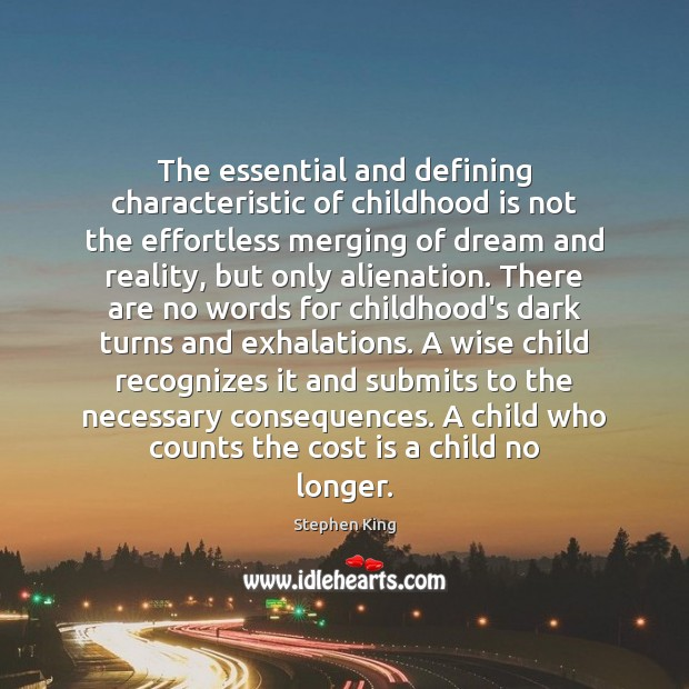 The essential and defining characteristic of childhood is not the effortless merging Childhood Quotes Image