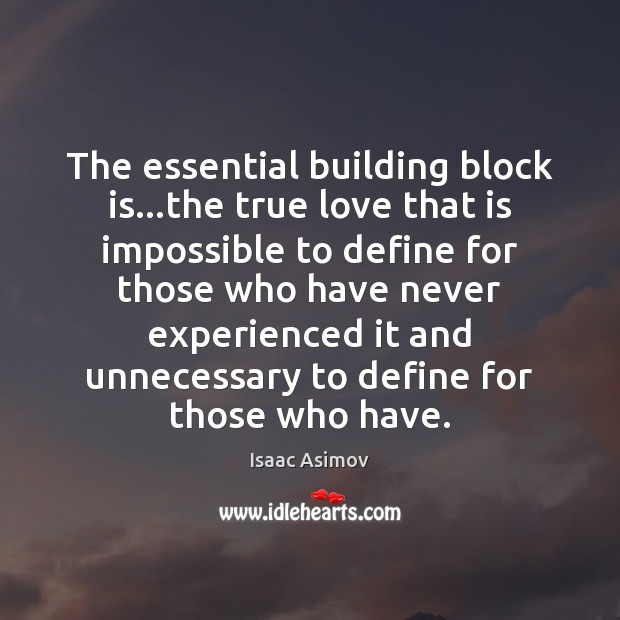 Image, The essential building block is…the true love that is impossible to