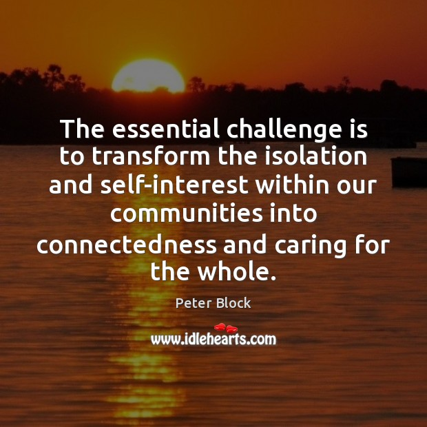 The essential challenge is to transform the isolation and self-interest within our Image