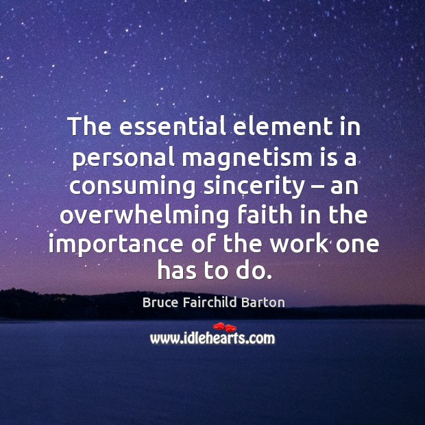 Image, The essential element in personal magnetism is a consuming sincerity – an overwhelming