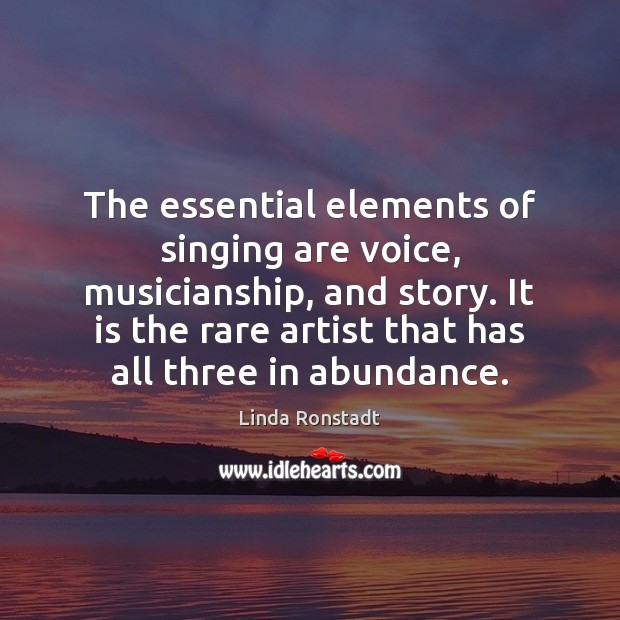 Image, The essential elements of singing are voice, musicianship, and story. It is