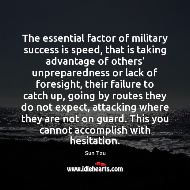The essential factor of military success is speed, that is taking advantage Success Quotes Image