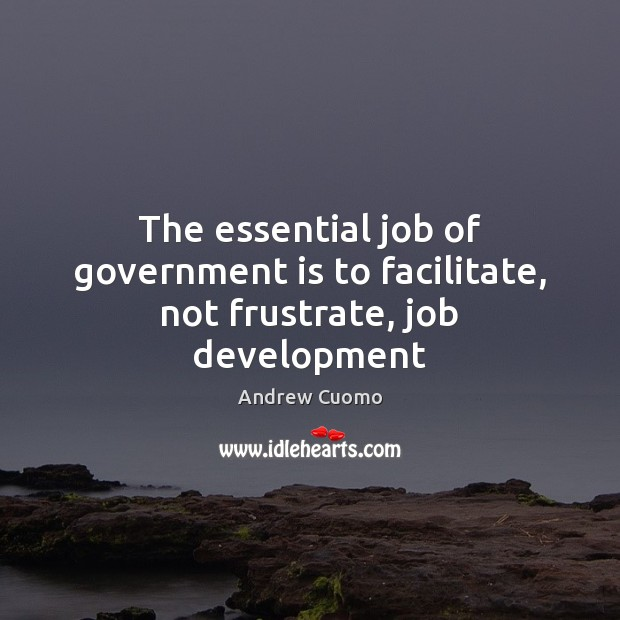 Image, The essential job of government is to facilitate, not frustrate, job development