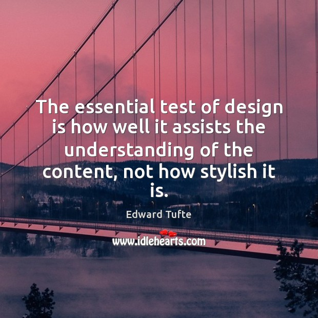The essential test of design is how well it assists the understanding Image