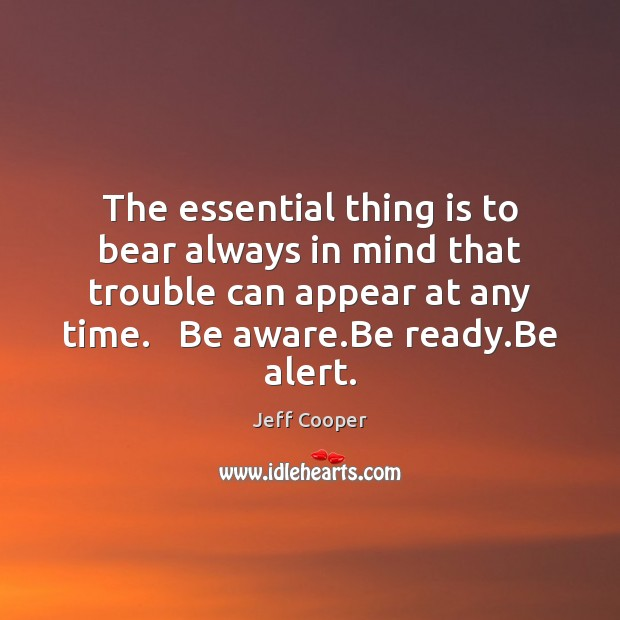 Image, The essential thing is to bear always in mind that trouble can