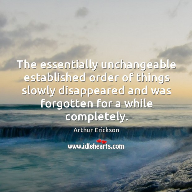 The essentially unchangeable established order of things slowly disappeared and was forgotten for a while completely. Image