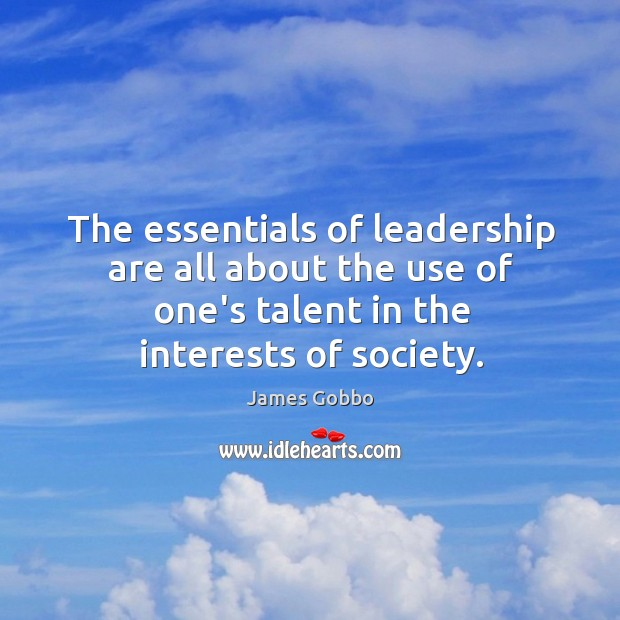 The essentials of leadership are all about the use of one's talent Image