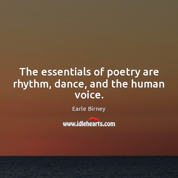 The essentials of poetry are rhythm, dance, and the human voice. Image