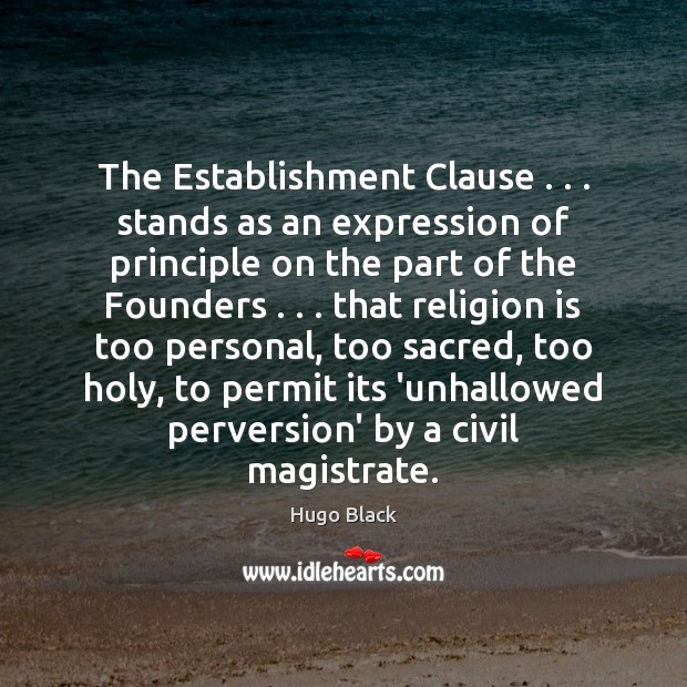 The Establishment Clause . . . stands as an expression of principle on the part Religion Quotes Image