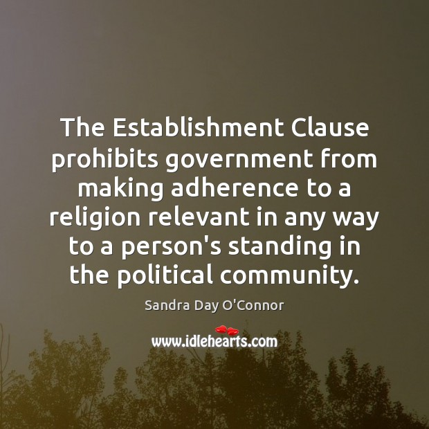 The Establishment Clause prohibits government from making adherence to a religion relevant Image