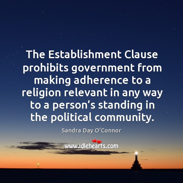 Image, The establishment clause prohibits government from making adherence to a religion relevant