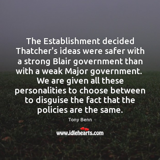 Image, The Establishment decided Thatcher's ideas were safer with a strong Blair government