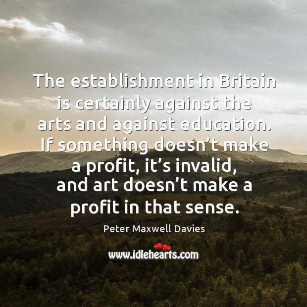 The establishment in britain is certainly against the arts and against education. Image