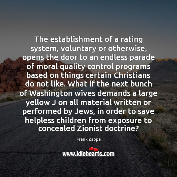 The establishment of a rating system, voluntary or otherwise, opens the door Frank Zappa Picture Quote