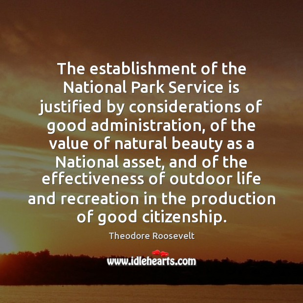 Image, The establishment of the National Park Service is justified by considerations of