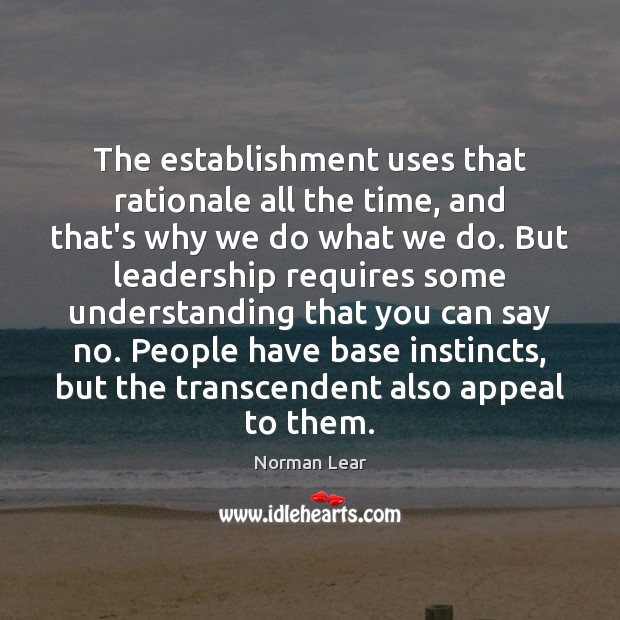 The establishment uses that rationale all the time, and that's why we Image