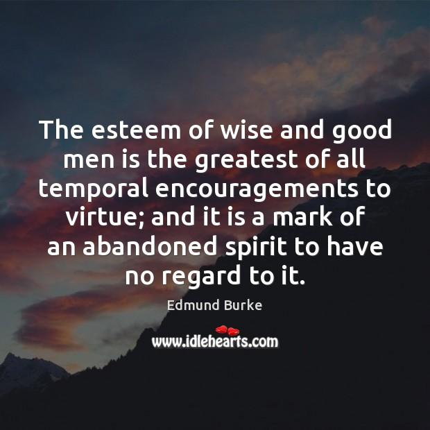 The esteem of wise and good men is the greatest of all Image