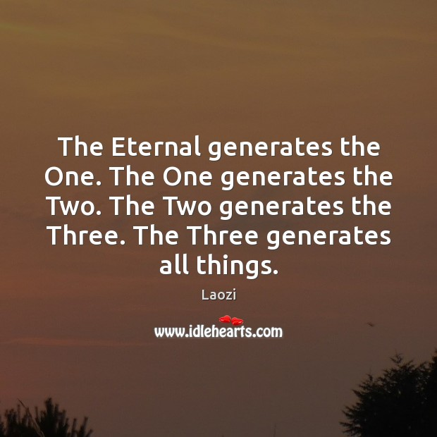 The Eternal generates the One. The One generates the Two. The Two Image
