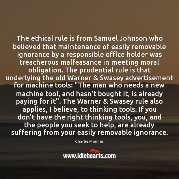 The ethical rule is from Samuel Johnson who believed that maintenance of Charlie Munger Picture Quote