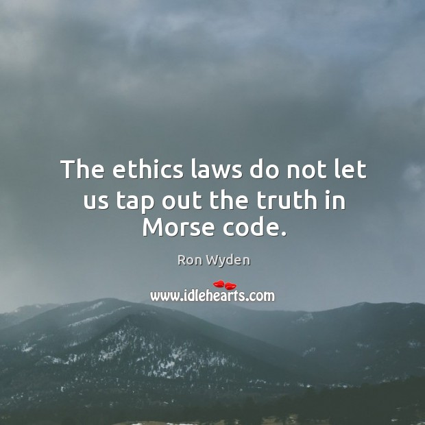 Image, The ethics laws do not let us tap out the truth in Morse code.