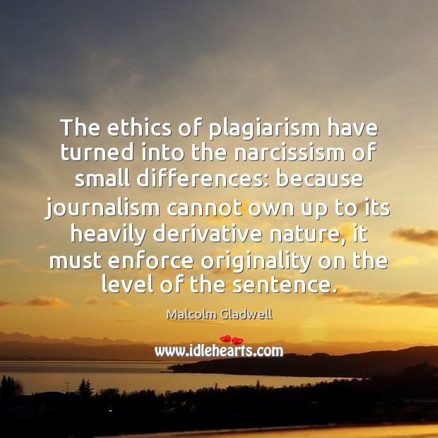 The ethics of plagiarism have turned into the narcissism of small differences: Image