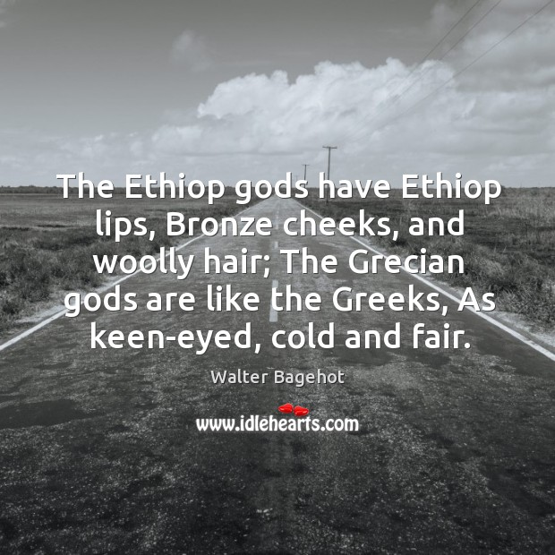 Image, The Ethiop Gods have Ethiop lips, Bronze cheeks, and woolly hair; The