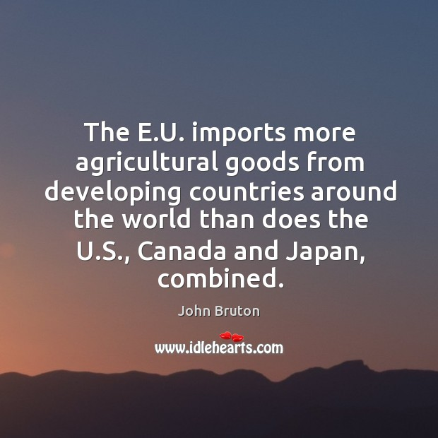 Image, The e.u. Imports more agricultural goods from developing countries around the world than does the u.s., canada and japan, combined.