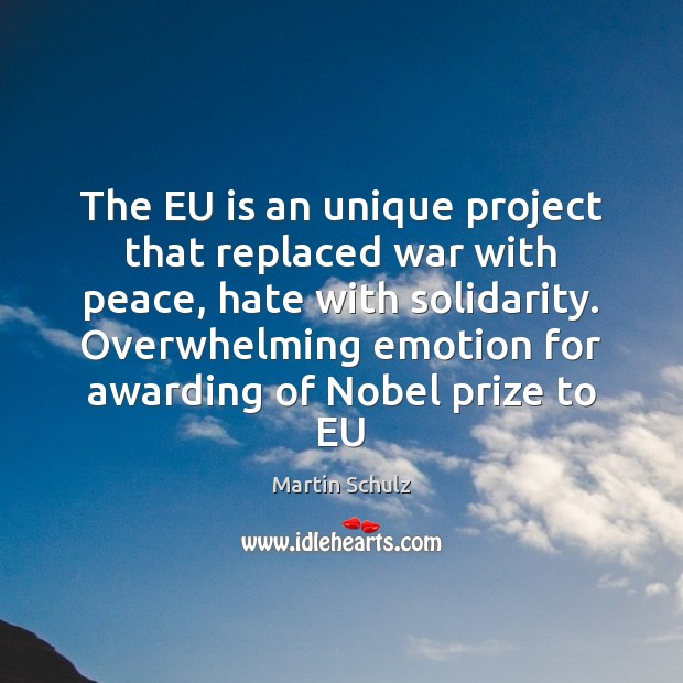 The EU is an unique project that replaced war with peace, hate Martin Schulz Picture Quote