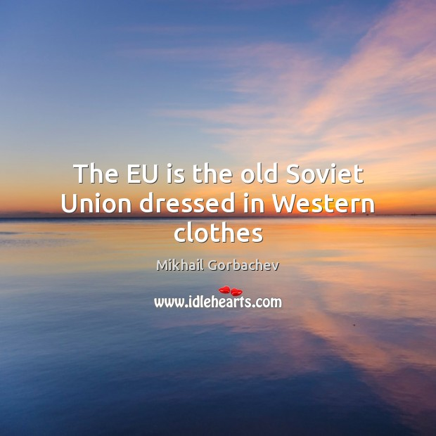 Image, The EU is the old Soviet Union dressed in Western clothes