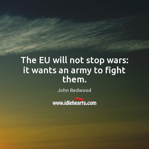 The EU will not stop wars: it wants an army to fight them. Image