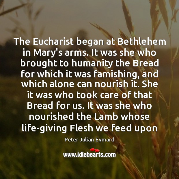 Image, The Eucharist began at Bethlehem in Mary's arms. It was she who