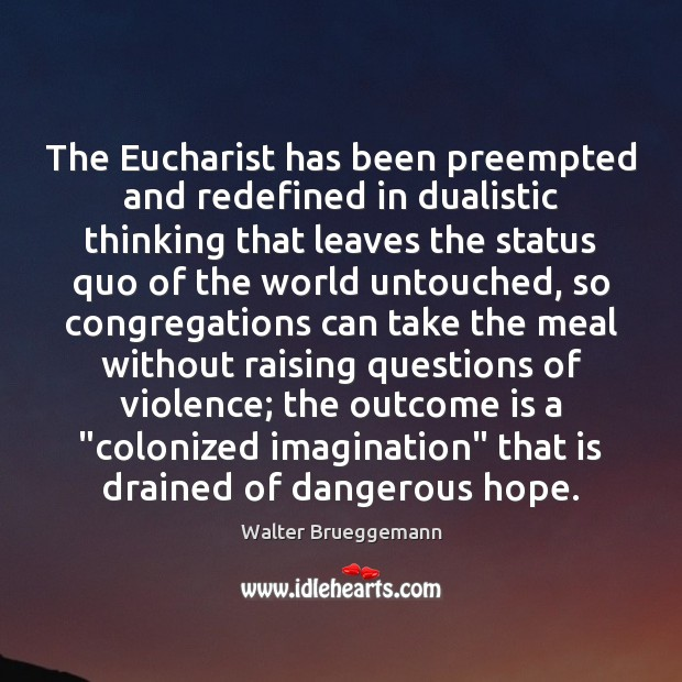 Image, The Eucharist has been preempted and redefined in dualistic thinking that leaves