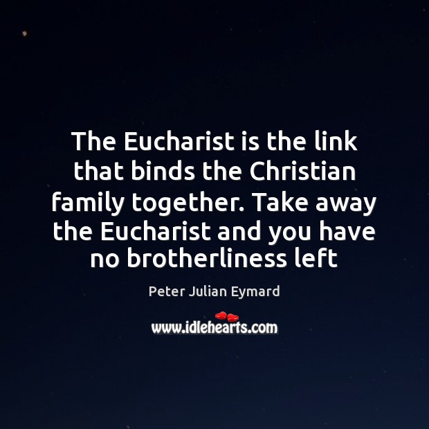 Image, The Eucharist is the link that binds the Christian family together. Take