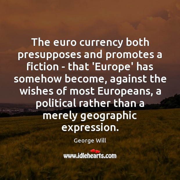 Image, The euro currency both presupposes and promotes a fiction – that 'Europe'
