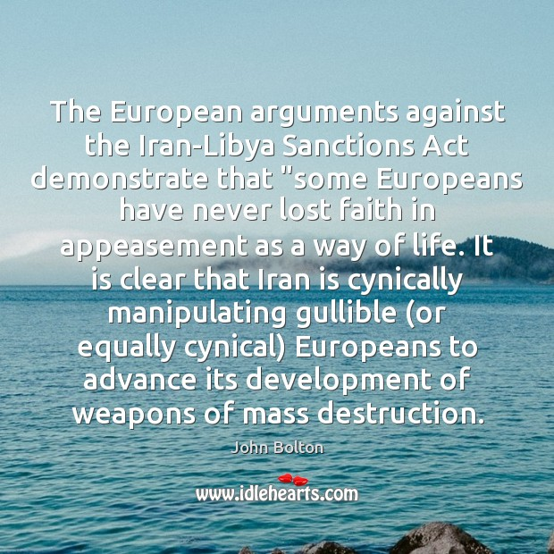 """The European arguments against the Iran-Libya Sanctions Act demonstrate that """"some Europeans John Bolton Picture Quote"""