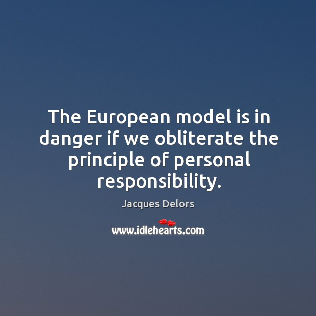 The european model is in danger if we obliterate the principle of personal responsibility. Image