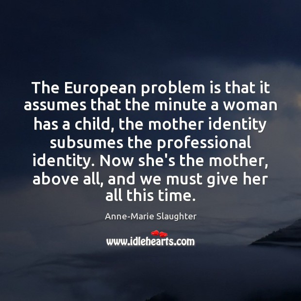 Image, The European problem is that it assumes that the minute a woman