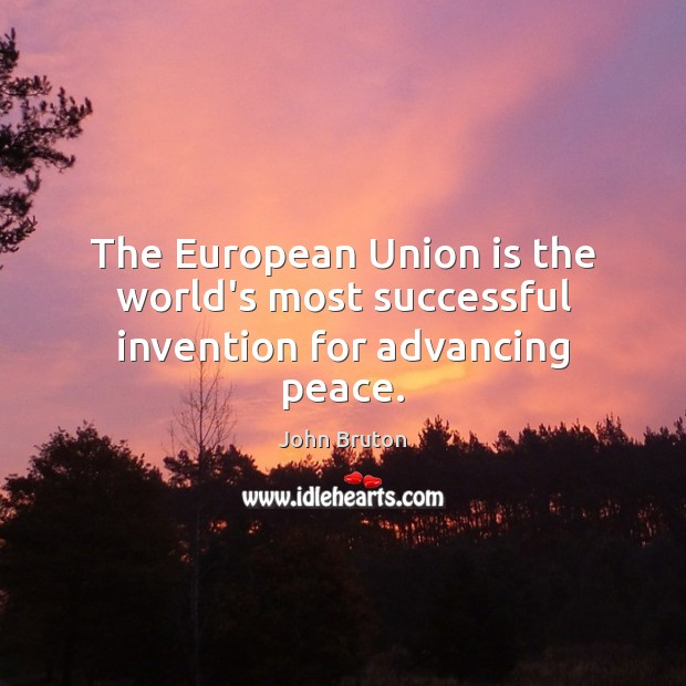 The European Union is the world's most successful invention for advancing peace. Union Quotes Image