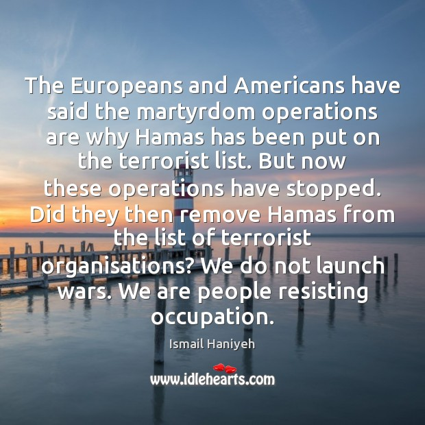 The Europeans and Americans have said the martyrdom operations are why Hamas Image