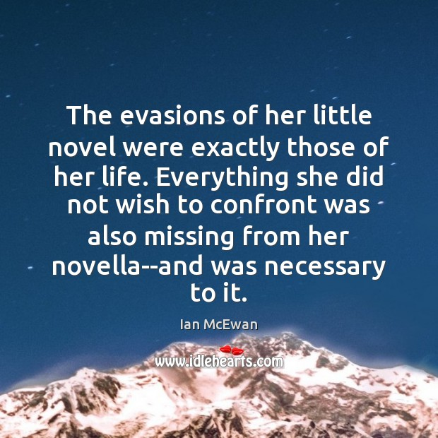 The evasions of her little novel were exactly those of her life. Ian McEwan Picture Quote